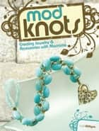 Mod Knots - Creating Jewelry and Accessories with Macrame ebook by Cathi Milligan