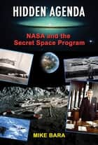 Hidden Agenda - NASA and the Secret Space Program ebook by Mike Bara