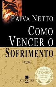 Como Vencer O Sofrimento ebook by Paiva Netto