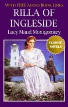 RILLA OF INGLESIDE Classic Novels: New Illustrated [Free Audio Links] ebook by Lucy Maud Montgomery