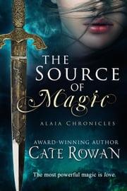 The Source of Magic - Alaia Chronicles ebook by Cate Rowan