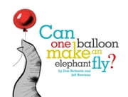 Can One Balloon Make an Elephant Fly? ebook by Dan Richards,Jeff Newman