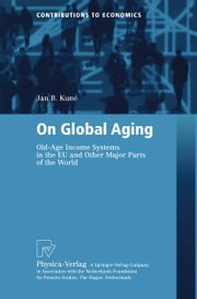On Global Aging - Old-Age Income Systems in the EU and Other Major Parts of the World ebook by Jan B. Kune