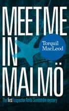 Meet me in Malmö ebook by Torquil MacLeod