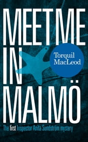 Meet me in Malmö - The first Inspector Anita Sundström mystery ebook by Torquil MacLeod