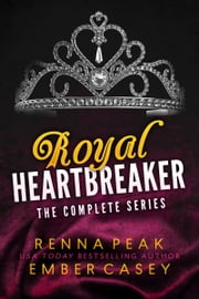 Royal Heartbreaker: The Complete Series ebook by Renna Peak, Ember Casey