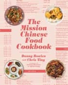 The Mission Chinese Food Cookbook eBook by Danny Bowien, Chris Ying