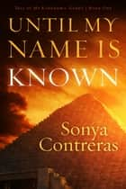 Until My Name Is Known - Tell of My Kingdom's Glory, #1 ebook by Sonya Contreras
