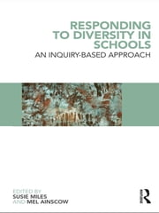 Responding to Diversity in Schools - An Inquiry-Based Approach ebook by Susie Miles,Mel Ainscow