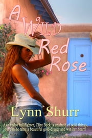A Wild Red Rose ebook by Lynn Shurr
