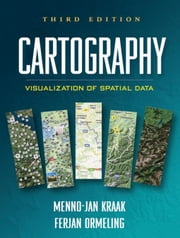 Cartography, Third Edition: Visualization of Spatial Data ebook by Kraak, Menno-Jan