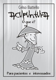 Acupuntura: O que é? - Para Pacientes e Interessados ebook by CELSO BATTELLO