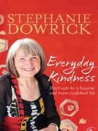 Everyday Kindness - Short cuts to a happier and more confident life ebook by Stephanie Dowrick