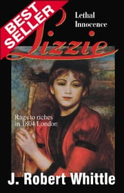Lizzie: Lethal Innocence - Lizzie Series, Book 1 ebook by J. Robert Whittle