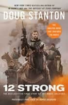 12 Strong - The Declassified True Story of the Horse Soldiers ebook by Doug Stanton