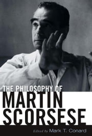 The Philosophy of Martin Scorsese ebook by Mark T. Conard
