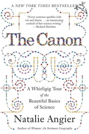 The Canon - A Whirligig Tour of the Beautiful Basics of Science ebook by Natalie Angier