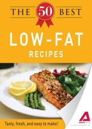 The 50 Best Low-Fat Recipes: Tasty, fresh, and easy to make! ebook by Editors of Adams Media