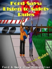 Ford Says: Listen to Safety Road Rules - Safety Rules, #1 ebook by Geraldine D