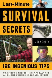 Last-Minute Survival Secrets - 128 Ingenious Tips to Endure the Coming Apocalypse and Other Minor Inconveniences ebook by Joey Green