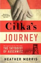 Cilka's Journey - The Sunday Times bestselling sequel to The Tattooist of Auschwitz ebook by