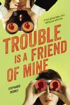 Trouble is a Friend of Mine ebook by Stephanie Tromly
