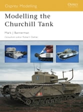 Modelling the Churchill Tank ebook by Mark Bannerman,Dinesh Ned