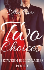 Two Choices (Between Billionaires, Book 1) ebook by Ella Cari