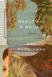 Beauty Is a Wound ebook by Eka Kurniawan,Annie Tucker