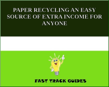PAPER RECYCLING AN EASY SOURCE OF EXTRA INCOME FOR ANYONE ebook by Alexey