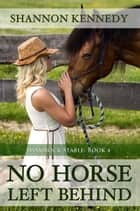 No Horse Left Behind ebook by Shannon Kennedy