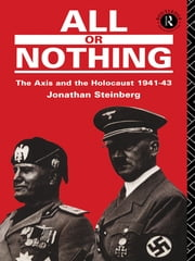 All or Nothing - The Axis and the Holocaust 1941-43 ebook by Jonathan Steinberg