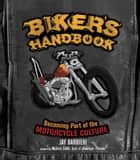 Biker's Handbook: Becoming Part of the Motorcycle Culture - Becoming Part of the Motorcycle Culture ebook by Jay Barbieri, Michele Smith