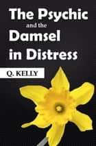 The Psychic and the Damsel in Distress ebook by Q. Kelly