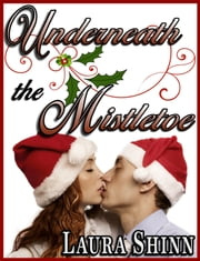 Underneath the Mistletoe ebook by Laura Shinn
