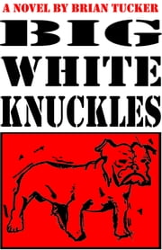 Big White Knuckles ebook by brian tucker