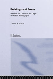 Buildings and Power - Freedom and Control in the Origin of Modern Building Types ebook by Thomas A. Markus