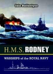 HMS Rodney - Slayer of the Bismarck and D-Day Saviour ebook by Ballantyne, Ian