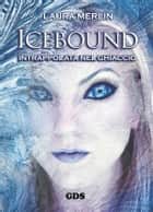 Icebound -Intrappolata nel ghiaccio ebook by Laura Merlin