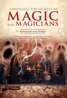 Unveiling the Secrets of Magic and Magicians ebook by Mohammad  Amin Sheikho, A. K. John  Alias Al-Dayrani