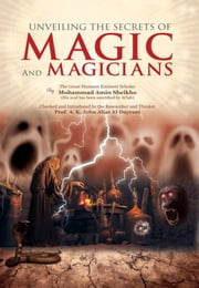 Unveiling the Secrets of Magic and Magicians ebook by Mohammad  Amin Sheikho,A. K. John  Alias Al-Dayrani
