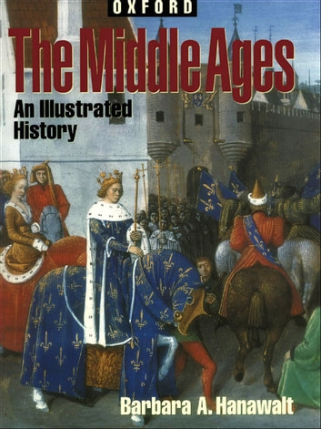 The Middle Ages - An Illustrated History ebook by Barbara A. Hanawalt