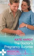 The Doctor's Pregnancy Surprise (Mills & Boon Medical) (London City General, Book 3) ebook by Kate Hardy