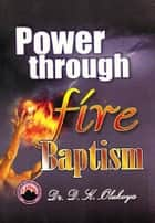 Power through Fire Baptism ebook by Dr. D. K. Olukoya