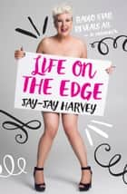 Life on the Edge ebook by Jay-Jay Harvey