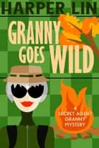 Granny Goes Wild - Secret Agent Granny, #9 ebook by Harper Lin
