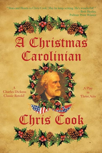 A Christmas Carolinian - A Play in Three Acts ebook by Chris Cook