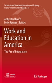 Work and Education in America - The Art of Integration ebook by Antje Barabasch,Felix Rauner
