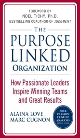 The Purpose Linked Organization: How Passionate Leaders Inspire Winning Teams and Great Results ebook by Alaina Love,Marc Cugnon