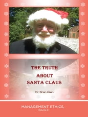 The Truth about Santa Claus - Management Ethics, Volume 2 ebook by Dr. Brian Keen